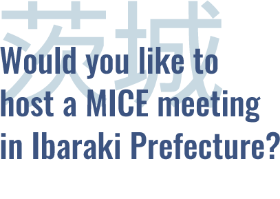 Would you like to host a MICE meeting in Ibaraki prefecture?